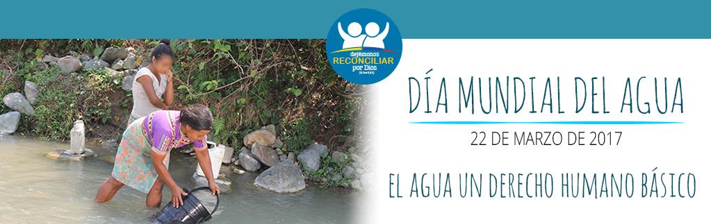 El Agua un Derecho Humano básico, Día Mundial del Agua – 22 de marzo de 2017